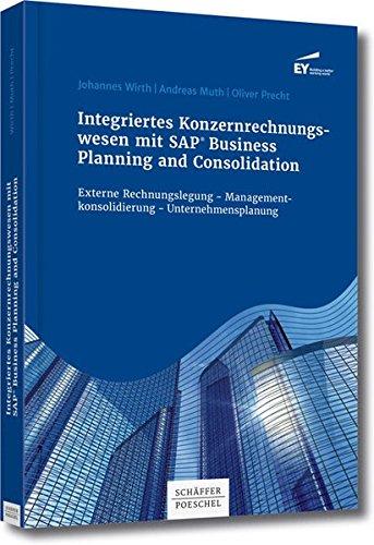 Integriertes Konzernrechnungswesen mitv SAP® Business Planning and Consolidation: Externe Rechnungslegung - Managementkonsolidierung - Unternehmensplanung
