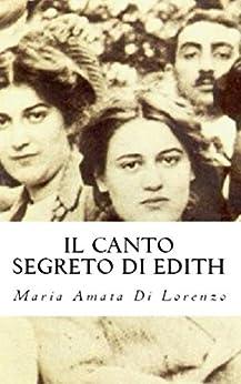 Il canto segreto di Edith (Amici dello Spirito Vol. 6) di [Di Lorenzo, Maria Amata]