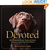 #10: Devoted: 38 Extraordinary Tales of Love, Loyalty, and Life With Dogs