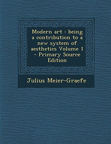 Modern art: being a contribution to a new system of aesthetics Volume 1 - Primary Source Edition