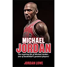 Michael Jordan: The inspiring life of Michael Jordan - one of basketball's greatest players (English Edition)