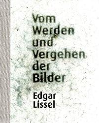 Vom Werden und Vergehen der Bilder. Edgar Lissel