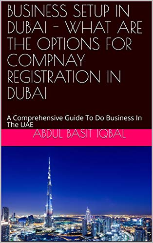 BUSINESS SETUP IN DUBAI - WHAT ARE THE OPTIONS FOR COMPNAY