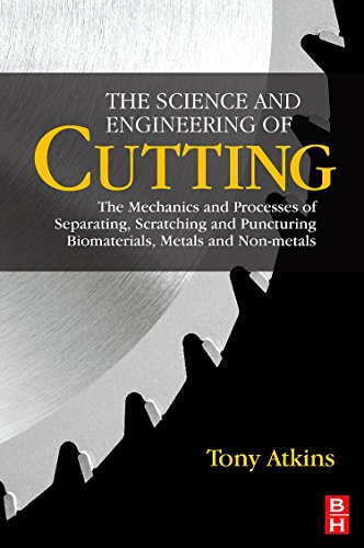 The Science and Engineering of Cutting: The Mechanics and Processes of Separating, Scratching and Puncturing Biomaterials, Metals and Non-metals: The ... Biomaterials, Metals and Non-metals