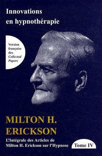L'intgrale des articles de Milton Erickson sur l'hypnose : Tome 4, Innovations en hypnothrapie