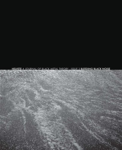 Helvete: A Journal of Black Metal Theory: Issue 3: Bleeding Black Noise