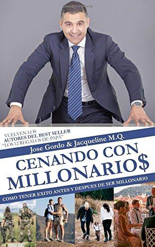 Cenando con Millonarios: Como Tener Éxito Antes y Después de Ser Millonario