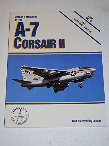 Colors & Markings of the A-7 Corsair II, Part 2: Pacific Coast Squadrons - C&M Vol. 15 by Bert Kinzey (1990-05-02)