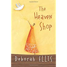 The Heaven Shop by Deborah Ellis (2007-10-17)