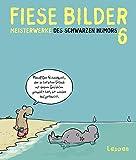 Fiese Bilder 6: Neue Meisterwerke des Schwarzen Humors - Diverse