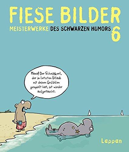 Fiese Bilder 6: Neue Meisterwerke des Schwarzen Humors (Neue Schwarz)