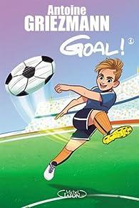 Goal ! - tome 1 Coups francs et coups fourrés par Antoine Griezmann