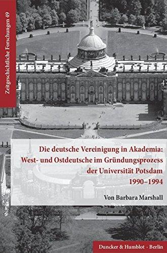 Die deutsche Vereinigung in Akademia: West- und Ostdeutsche im Gründungsprozess der Universität Potsdam 1990–1994. (Zeitgeschichtliche Forschungen, Band 49)