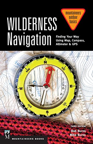 Wilderness Navigation: Finding Your Way Using Map, Compass, Altimeter & GPS (Mountaineers Outdoor Basics) por Bob Burns