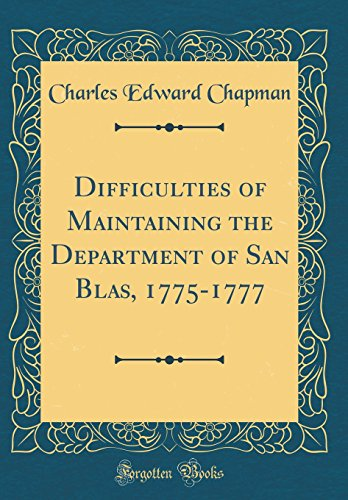 Difficulties of Maintaining the Department of San Blas, 1775-1777 (Classic Reprint)