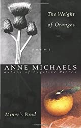 Weight of Oranges / Miner's Pond by Anne Michaels (1997-04-06)
