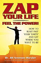 Zap Your Life Feel the Power!: How to Blast Past Your