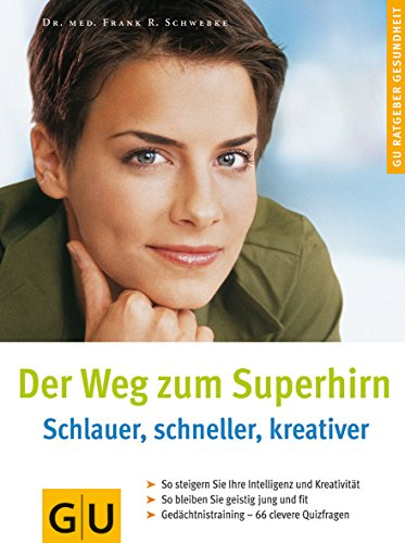 Der Weg zum Superhirn: Schlauer, schneller, kreativer by Frank R. Schwebke