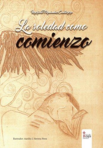 LA SOLEDAD COMO COMIENZO por MARIOLA  FERNÁNDEZ CANTARERO