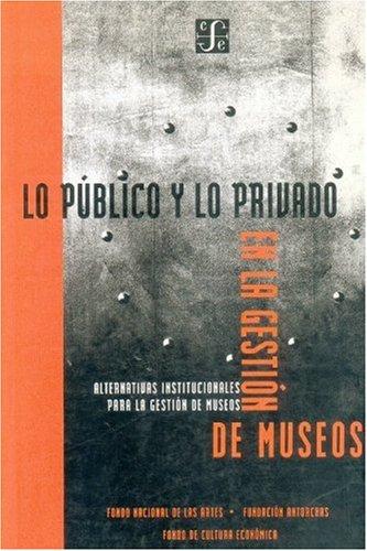 Lo público y lo privado en la gestión de museos. Alternativas institucionales para la gestión de museos