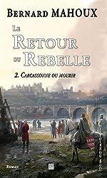 Le retour du rebelle, Tome 2 : Carcassonne ou mourir