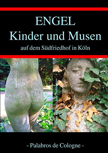 Engel, Kinder und Musen auf dem Südfriedhof in Köln: Ein Fotoband mit Geschichten von Josef Mahlmeister (Kölner Friedhöfe 2)