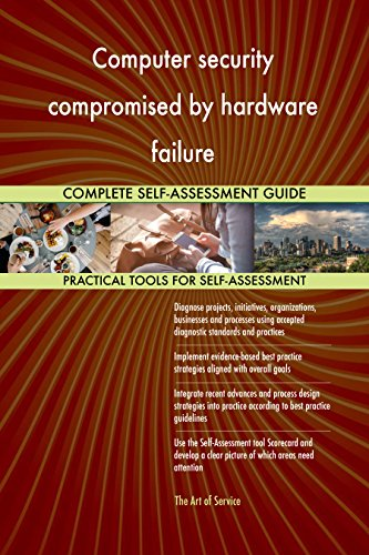 Computer security compromised by hardware failure All-Inclusive Self-Assessment - More than 680 Success Criteria, Instant Visual Insights, Spreadsheet Dashboard, Auto-Prioritized for Quick Results (Computer-security-hardware)