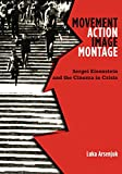 Movement, Action, Image, Montage: Sergei Eisenstein and the Cinema in Crisis - Luka Arsenjuk
