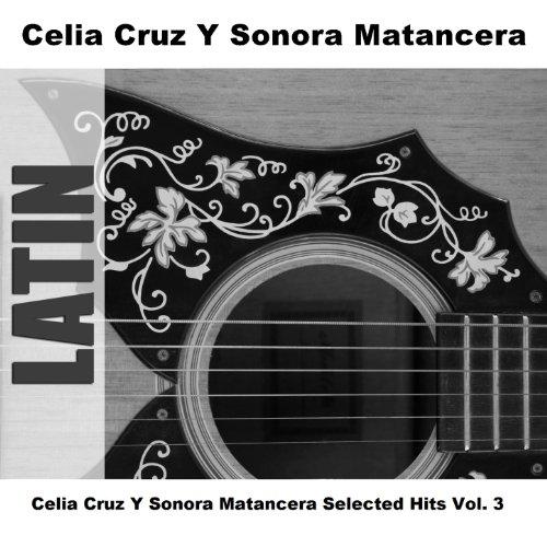 Celia Cruz Y Sonora Matancera Selected Hits Vol. 3