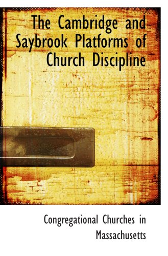 The Cambridge and Saybrook Platforms of Church Discipline