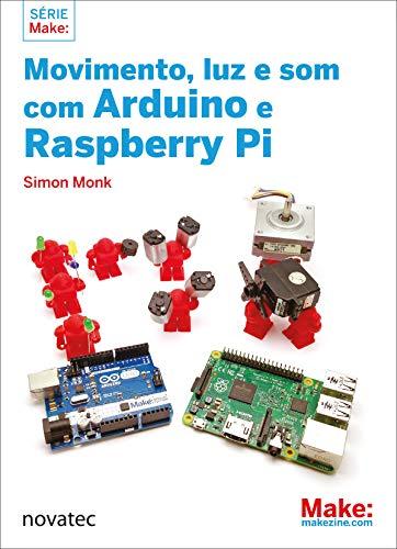 Movimento, luz e som com Arduino e Raspberry Pi (Portuguese Edition)