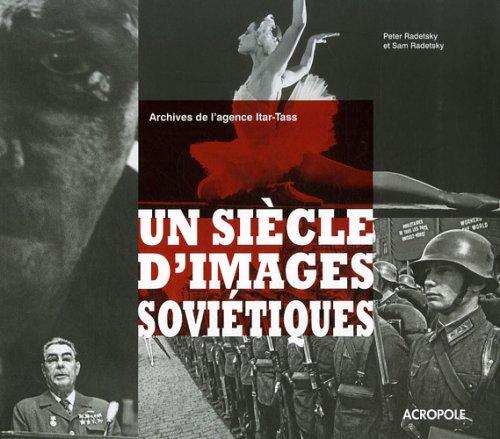 Un siècle d'images soviétiques : Archives de l'agence Itar-Tass