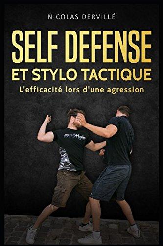 SELF DÉFENSE ET STYLO TACTIQUE: L'efficacité lors d'une agression par Nicolas Dervillé