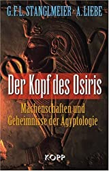 Der Kopf des Osiris: Machenschaften und Geheimnisse der Ägyptologie