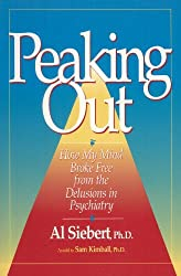 Peaking Out: How My Mind Broke Free from the Delusions in Psychiatry by Al Siebert (1995-09-02)