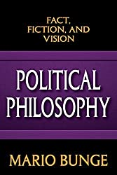 Political Philosophy: Fact, Fiction, and Vision by Mario Bunge (2015-01-30)