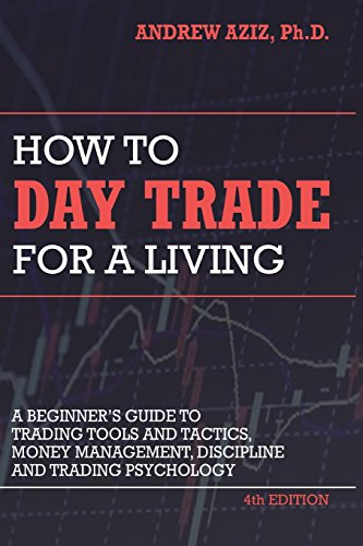 How to Day Trade for a Living: A Beginner's Guide to Trading Tools and Tactics, Money Management, Discipline and Trading Psychology por Dr. Andrew Aziz