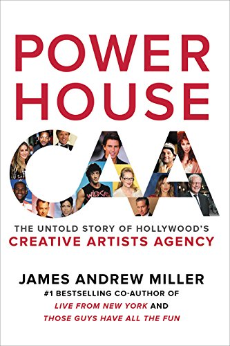 Powerhouse: The Untold Story of Hollywood's Creative Artists Agency por James Andrew Miller
