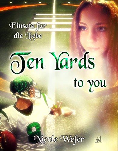 Ten Yards to you: Einsatz für die Liebe von [Wefer, Nicole]