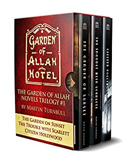 "The Garden of Allah Novels Trilogy #1: ""The Garden on Sunset"" ""The Trouble with Scarlett"" ""Citizen Hollywood"" by [Turnbull, Martin]"