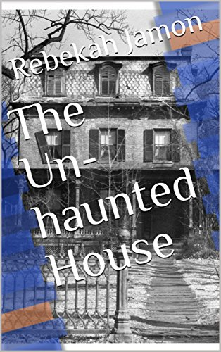 The Un-haunted House (Short Stories by R.J. Jamon Book 1) (English Edition)