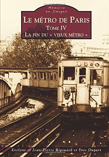 Métro de Paris - Tome IV (Le) - La fin du « vieux métro » par Evelyne Rigouard