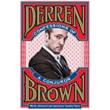 Confessions of a Conjuror by Derren Brown (2011-09-01)