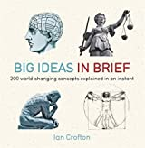 Big Ideas in Brief: 200 World-Changing Concepts Explained in an Instant (In Minutes) by Ian Crofton (2012-03-01)