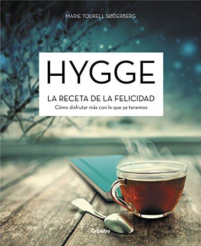 Hygge. La receta de la felicidad: Cómo disfrutar más con lo que ya tenemos