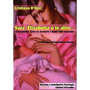 Sara, Elisabetta e le altre... La femminilità ferita tra desiderio e limite della maternità (Ricerche e contributi in psicologia)