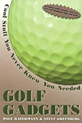 Golf Gadgets: Cool Stuff You Never Knew You Needed