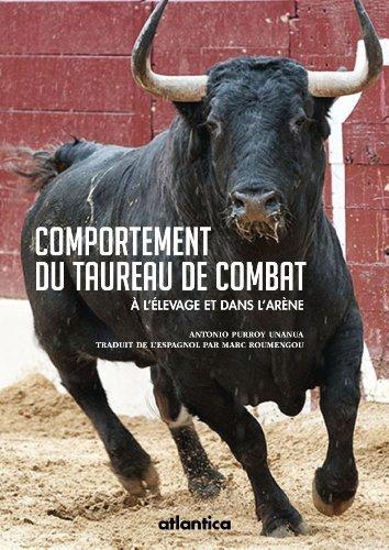 Comportement du taureau de combat : A l'levage et dans l'arne de Antonio Purroy Unanua (15 avril 2014) Broch