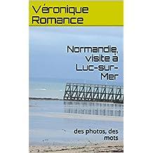 Normandie, visite à Luc-sur-Mer: des photos, des mots (French Edition)