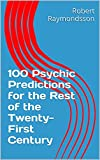100 Psychic Predictions for the Rest of the Twenty-First Century